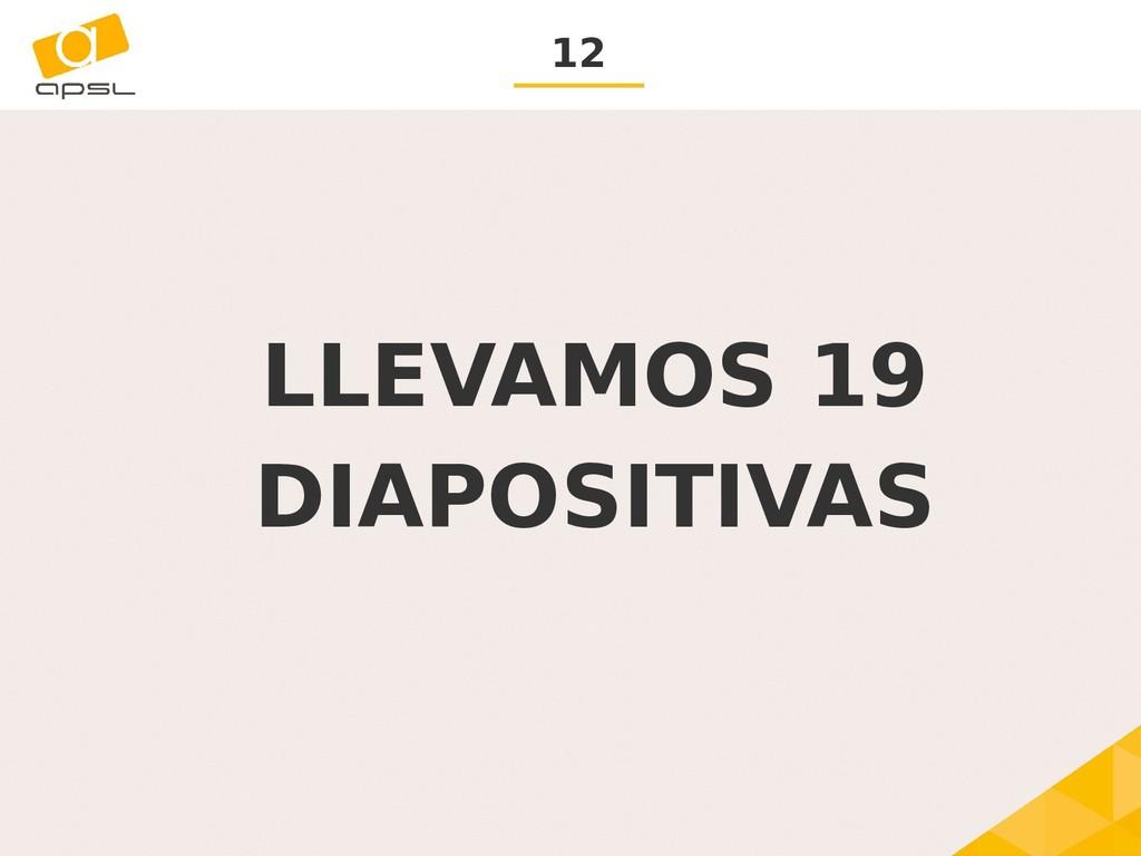 12 LLEVAMOS 19 DIAPOSITIVAS