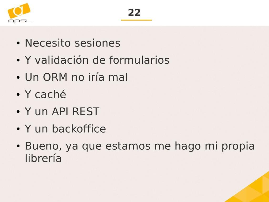 22 ● Necesito sesiones ● Y validación de formul...