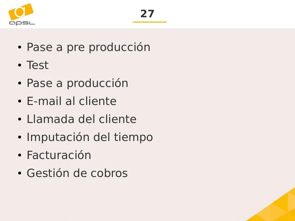 27 ● Pase a pre producción ● Test ● Pase a prod...