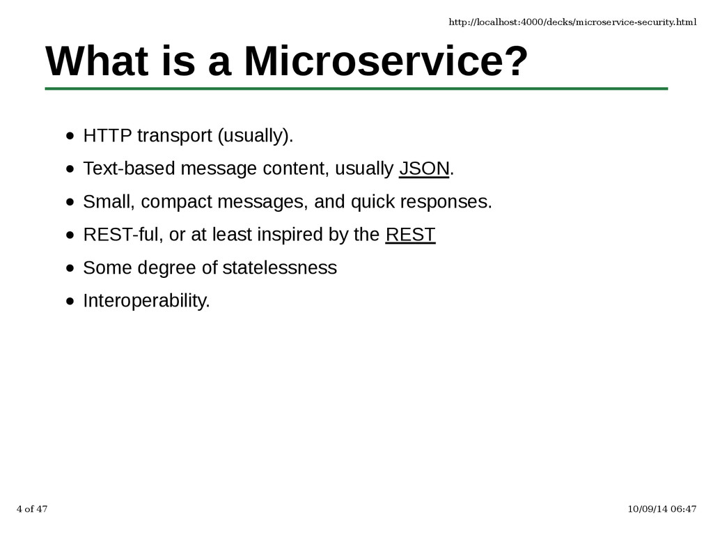 What is a Microservice? HTTP transport (usually...