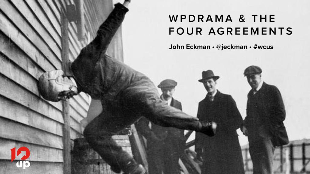 John Eckman • @jeckman • #wcus • 10up.com W P D...