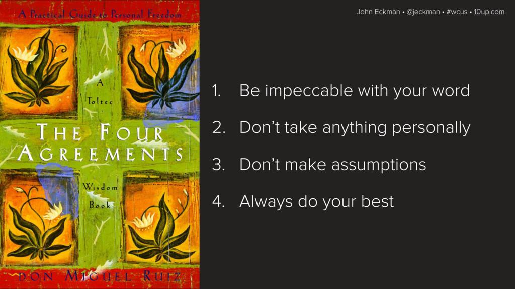 John Eckman • @jeckman • #wcus • 10up.com 1. Be...