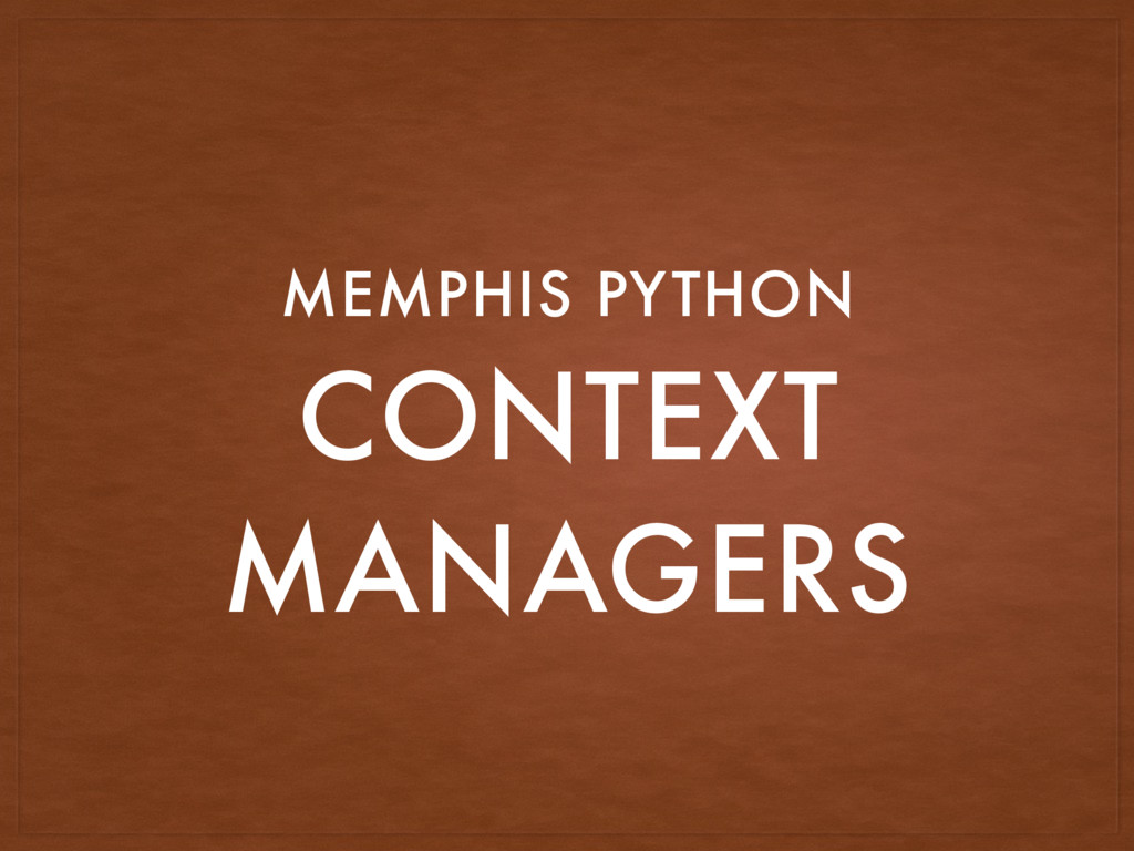 CONTEXT MANAGERS MEMPHIS PYTHON