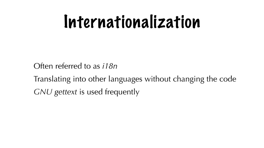 Internationalization Often referred to as i18n ...