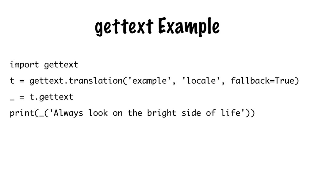 gettext Example import gettext t = gettext.tran...