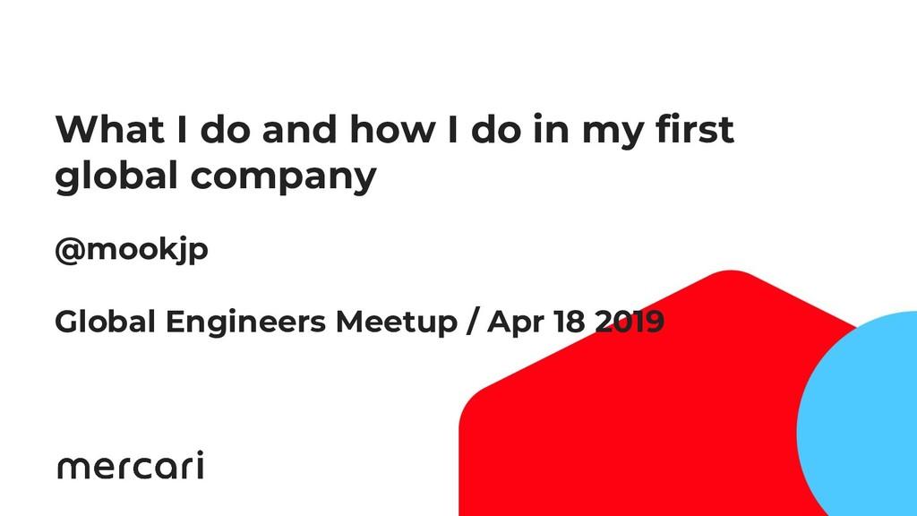 1 @mookjp Global Engineers Meetup / Apr 18 2019...