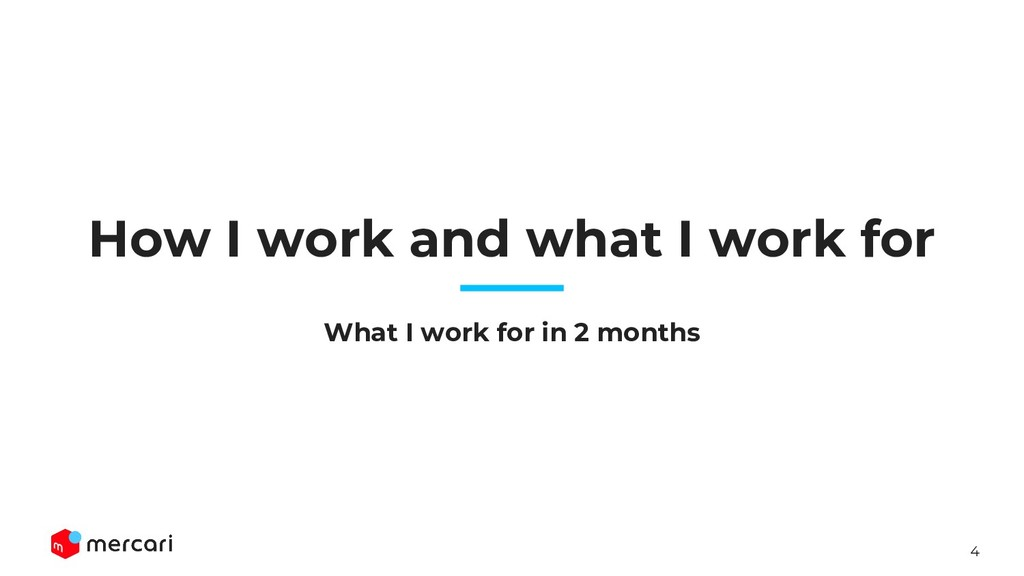 4 How I work and what I work for What I work fo...