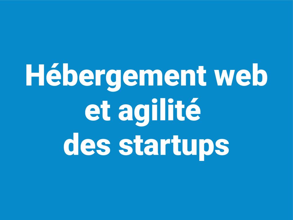 Hébergement web et agilité des startups