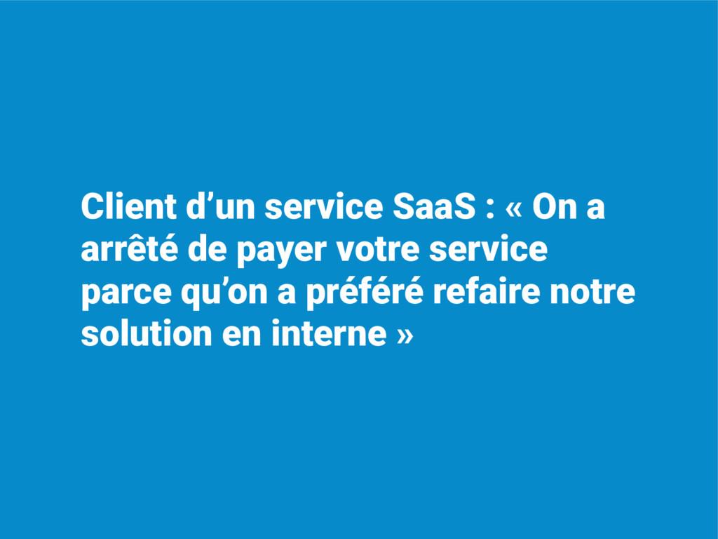 Client d'un service SaaS : « On a arrêté de pay...