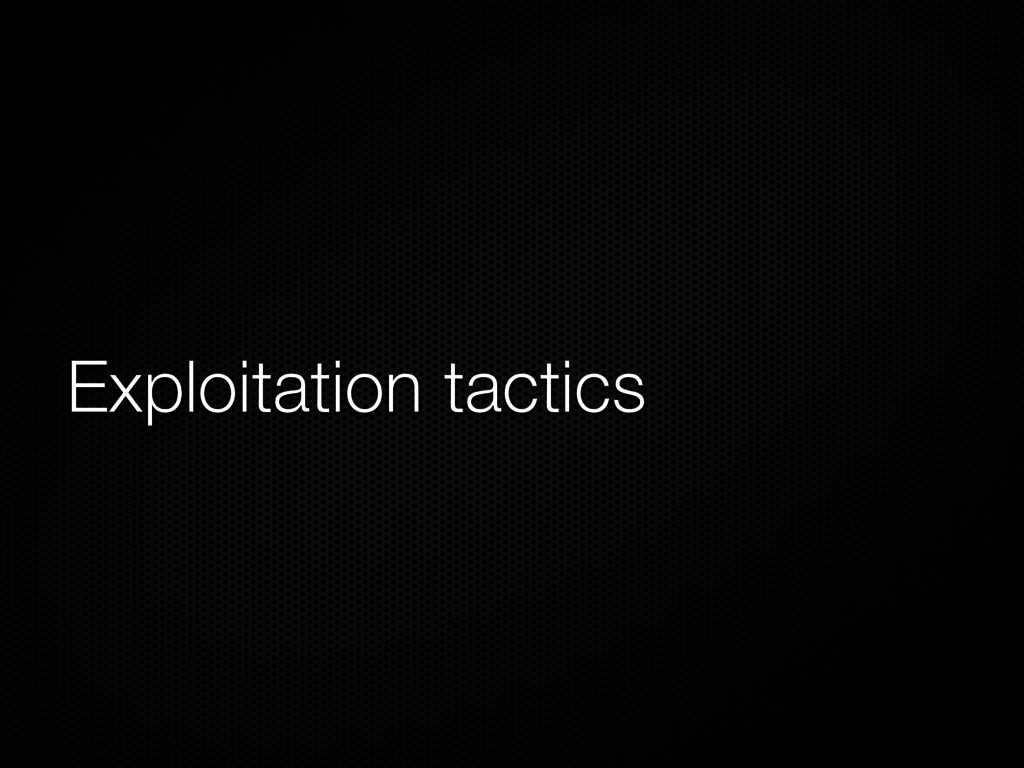 Exploitation tactics