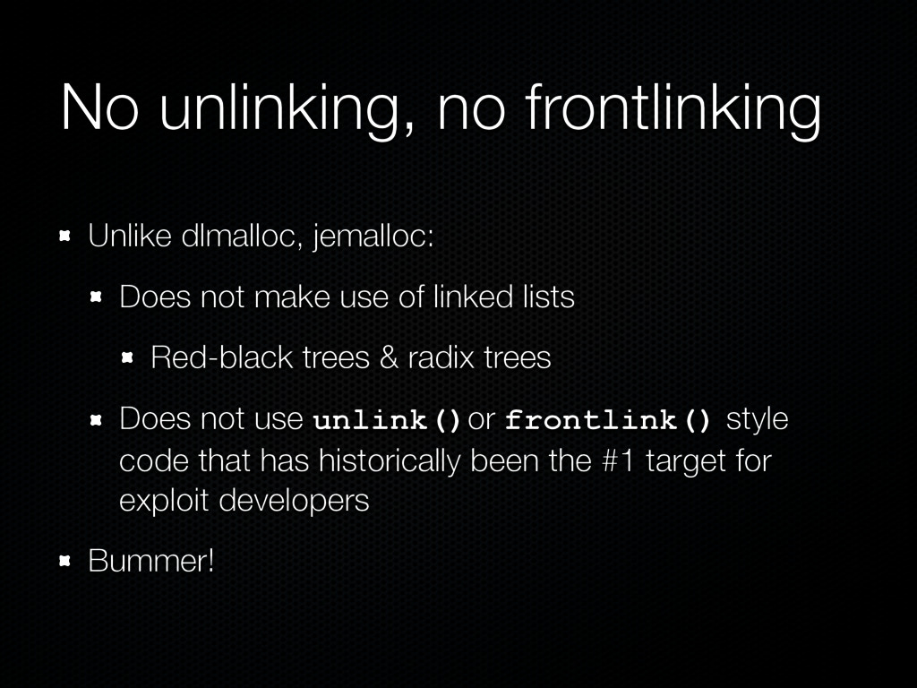No unlinking, no frontlinking Unlike dlmalloc, ...