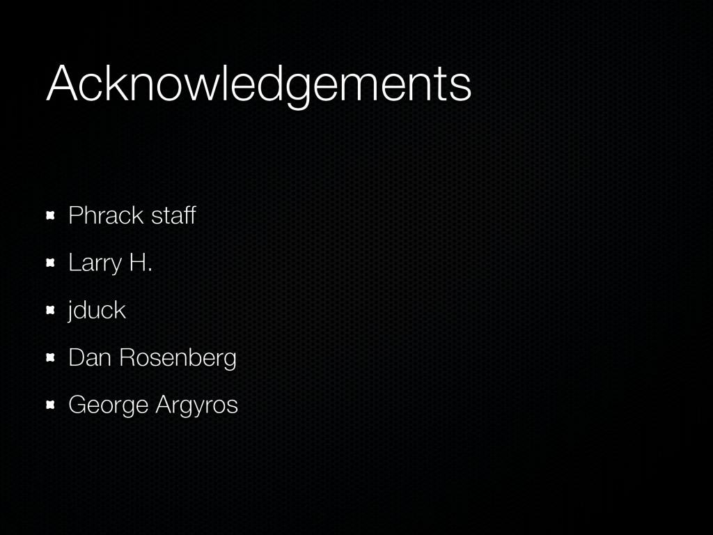 Acknowledgements Phrack staff Larry H. jduck Da...