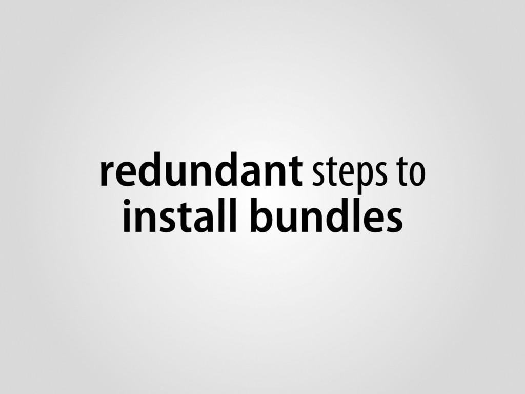 redundant steps to install bundles