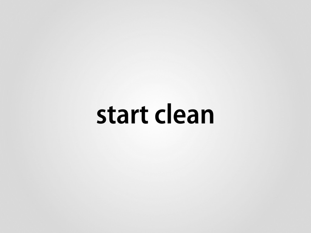 start clean