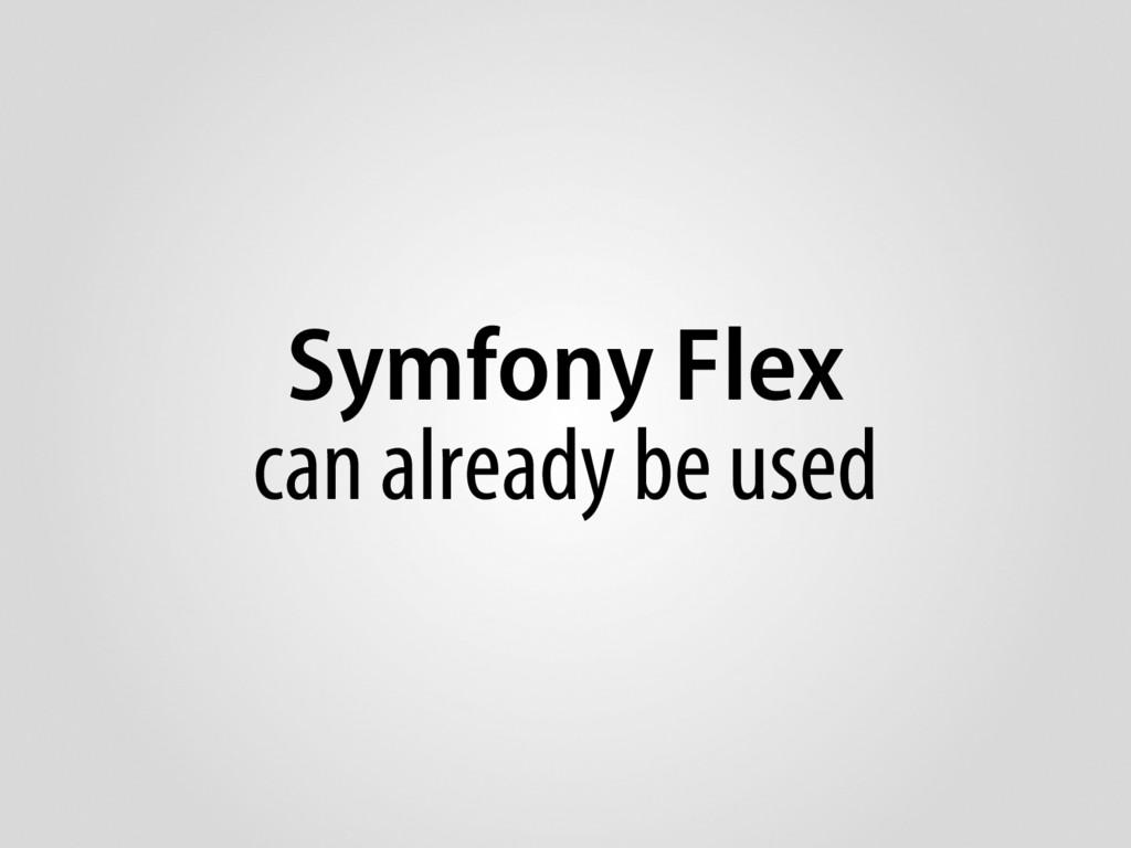 Symfony Flex can already be used
