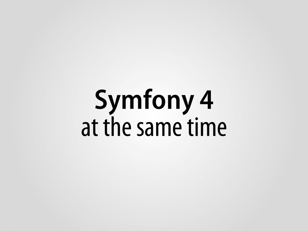 Symfony 4 at the same time