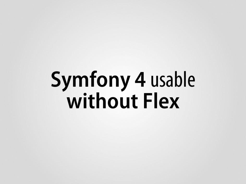Symfony 4 usable without Flex