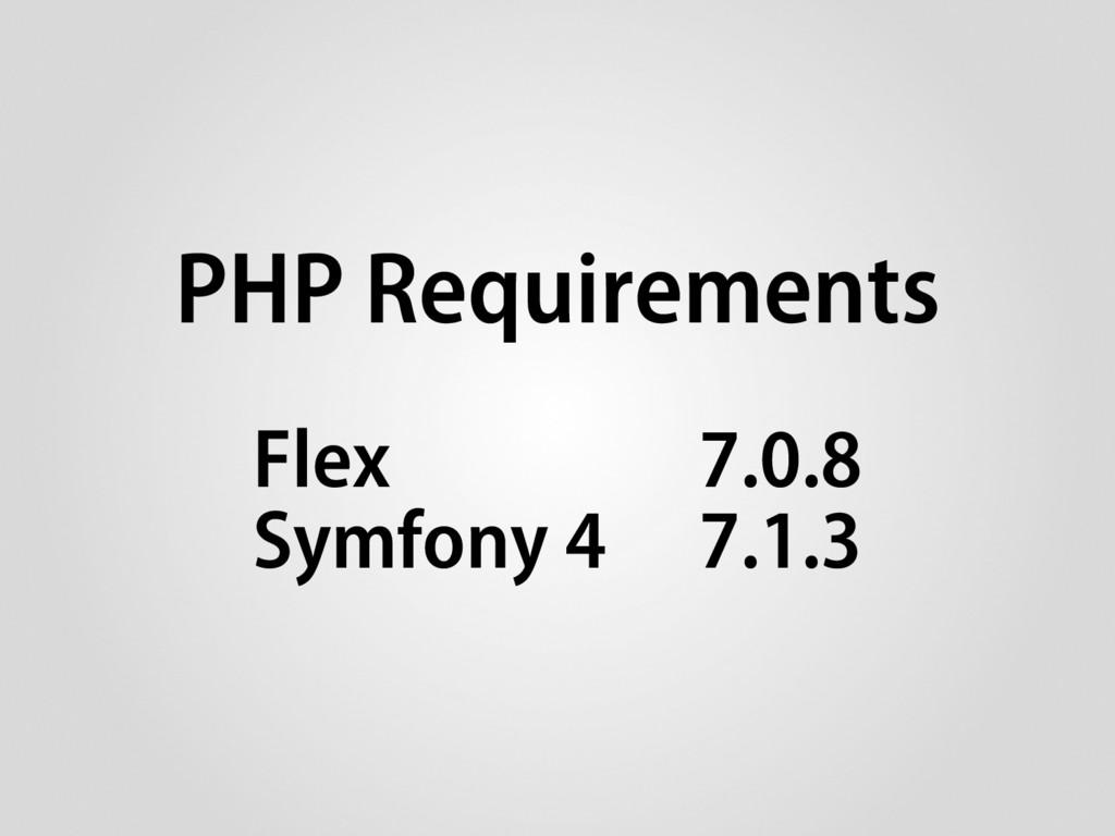 PHP Requirements Flex 7.0.8 Symfony 4 7.1.3