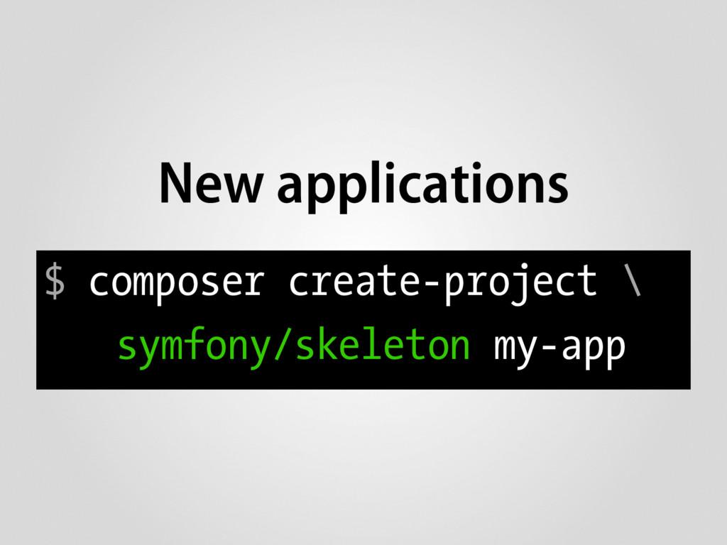 $ composer create-project \ symfony/skeleton my...