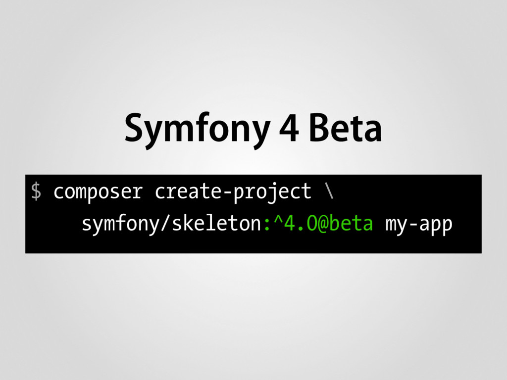 Symfony 4 Beta $ composer create-project \ symf...