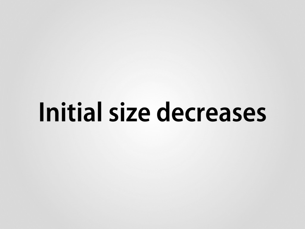 Initial size decreases