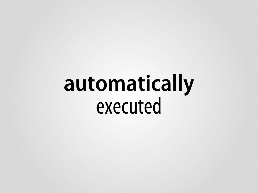 automatically executed
