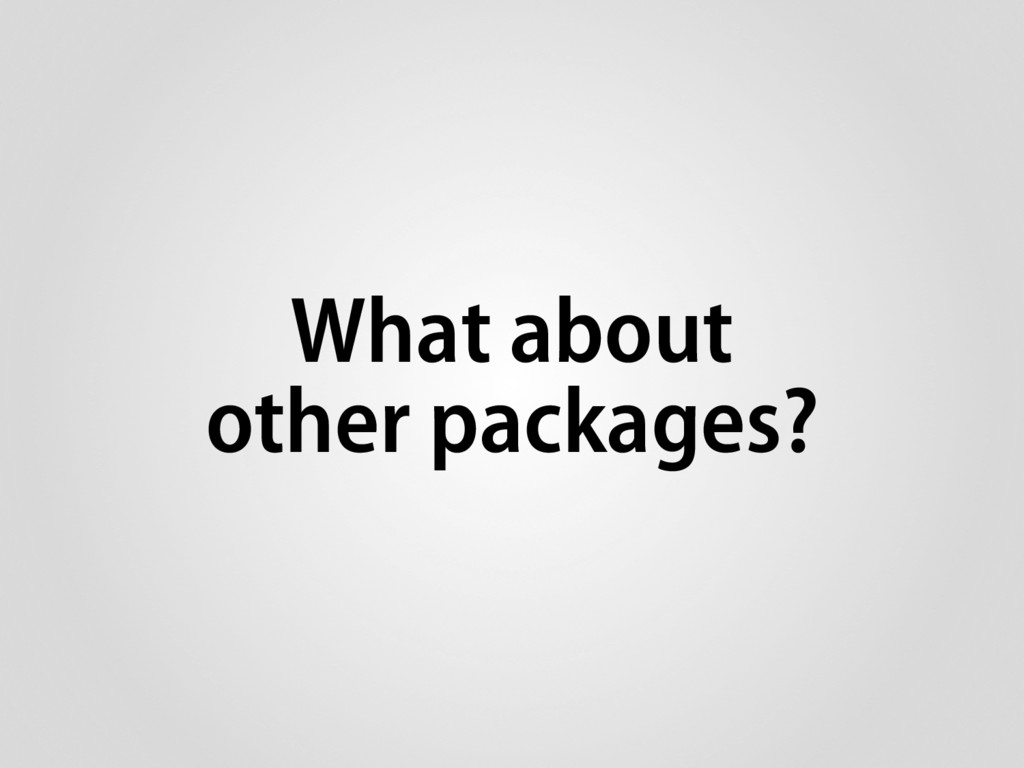 What about other packages?