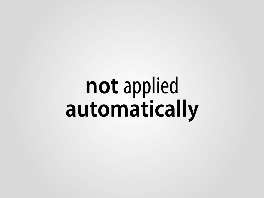not applied automatically
