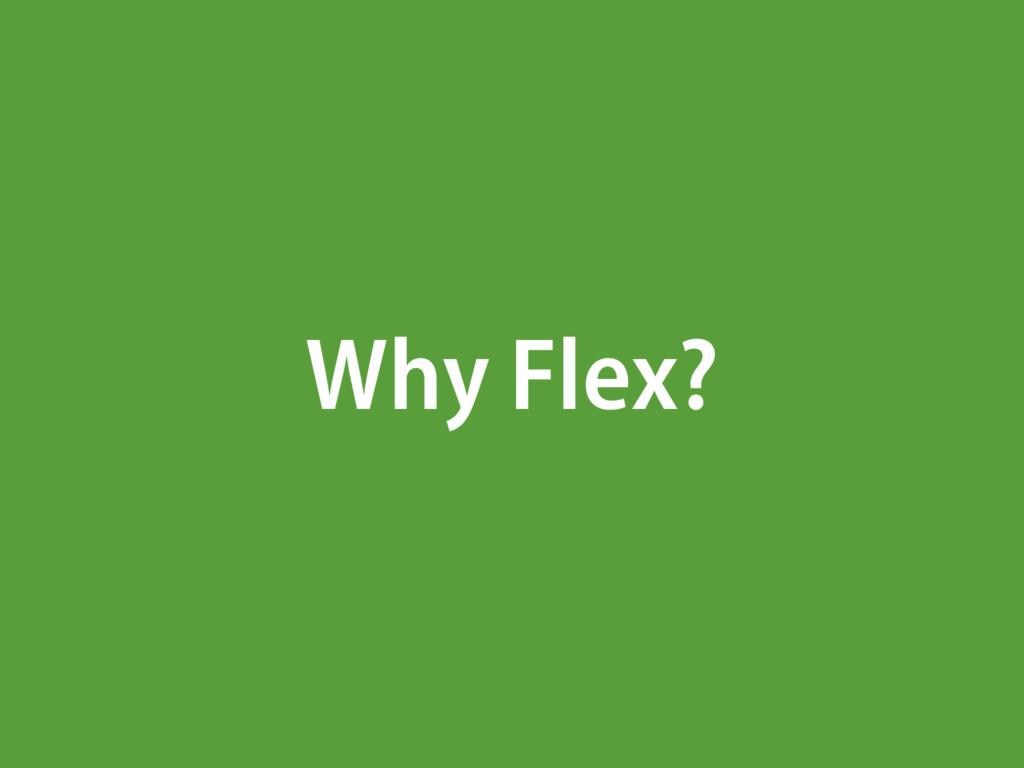 Why Flex?