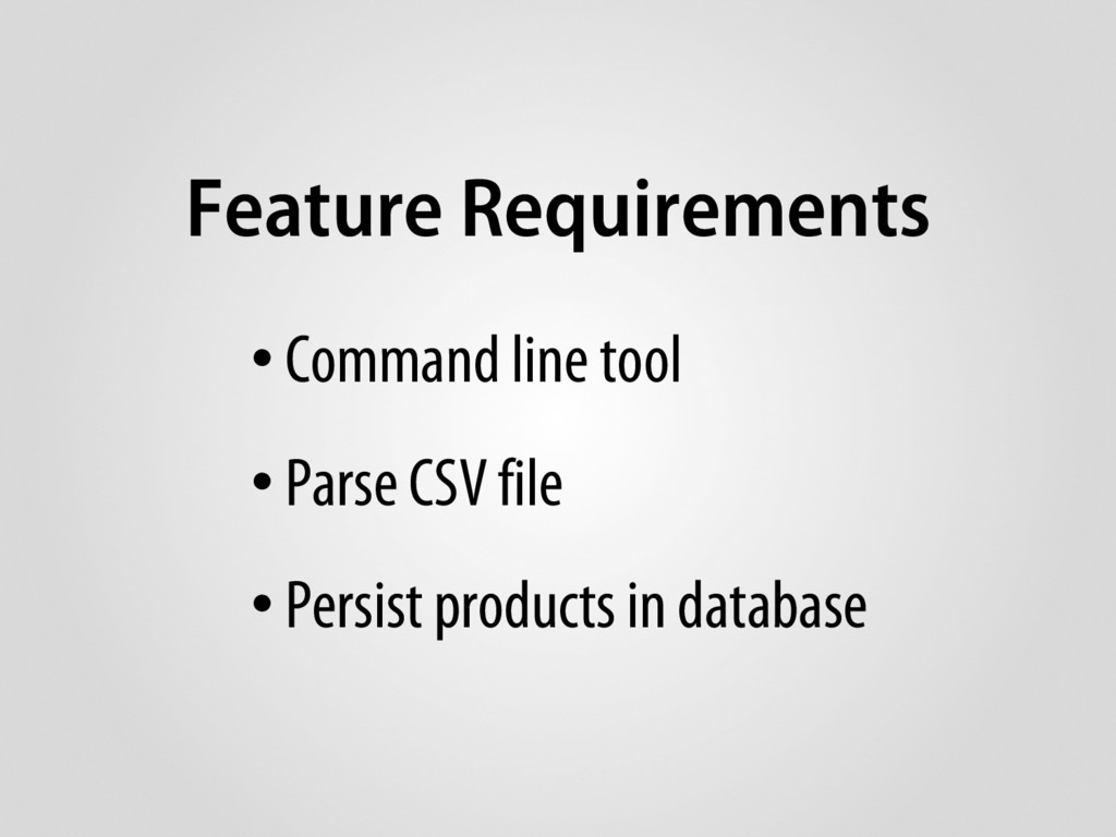 Feature Requirements • Command line tool • Pars...