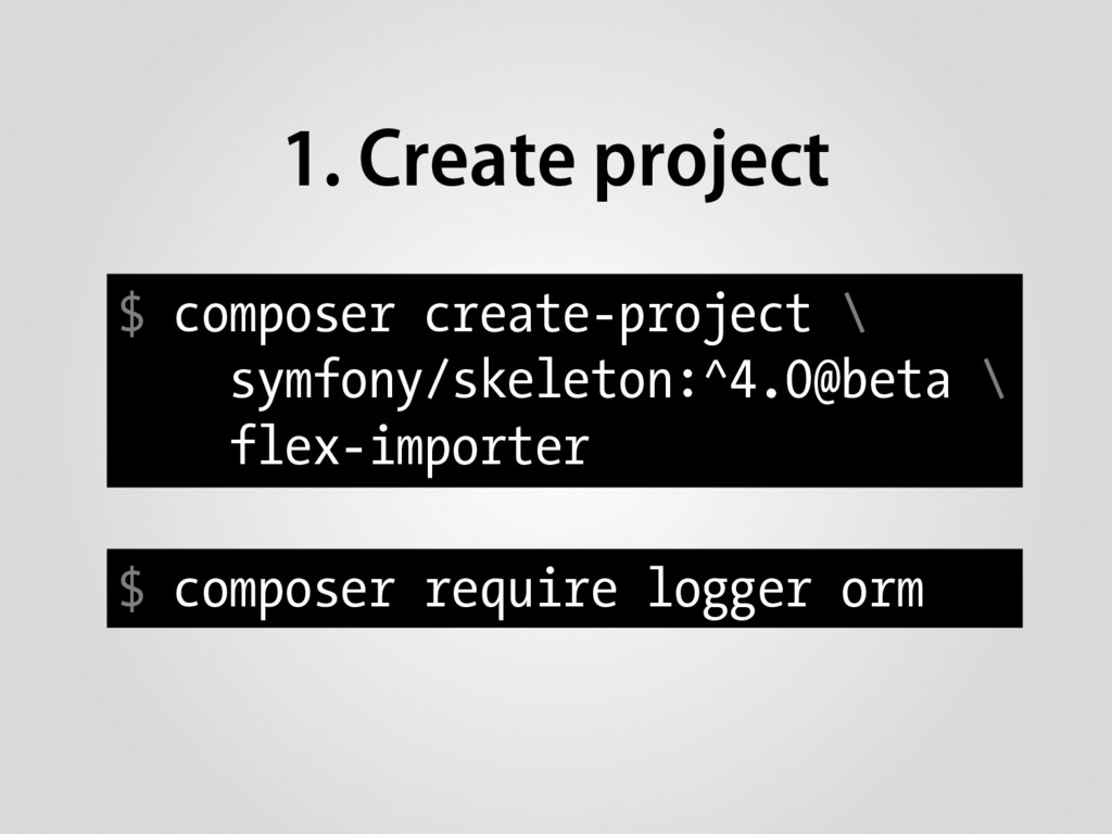 1. Create project $ composer create-project \ s...