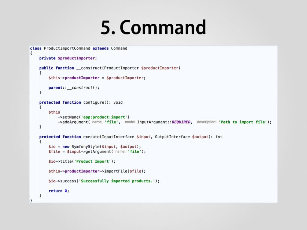 5. Command