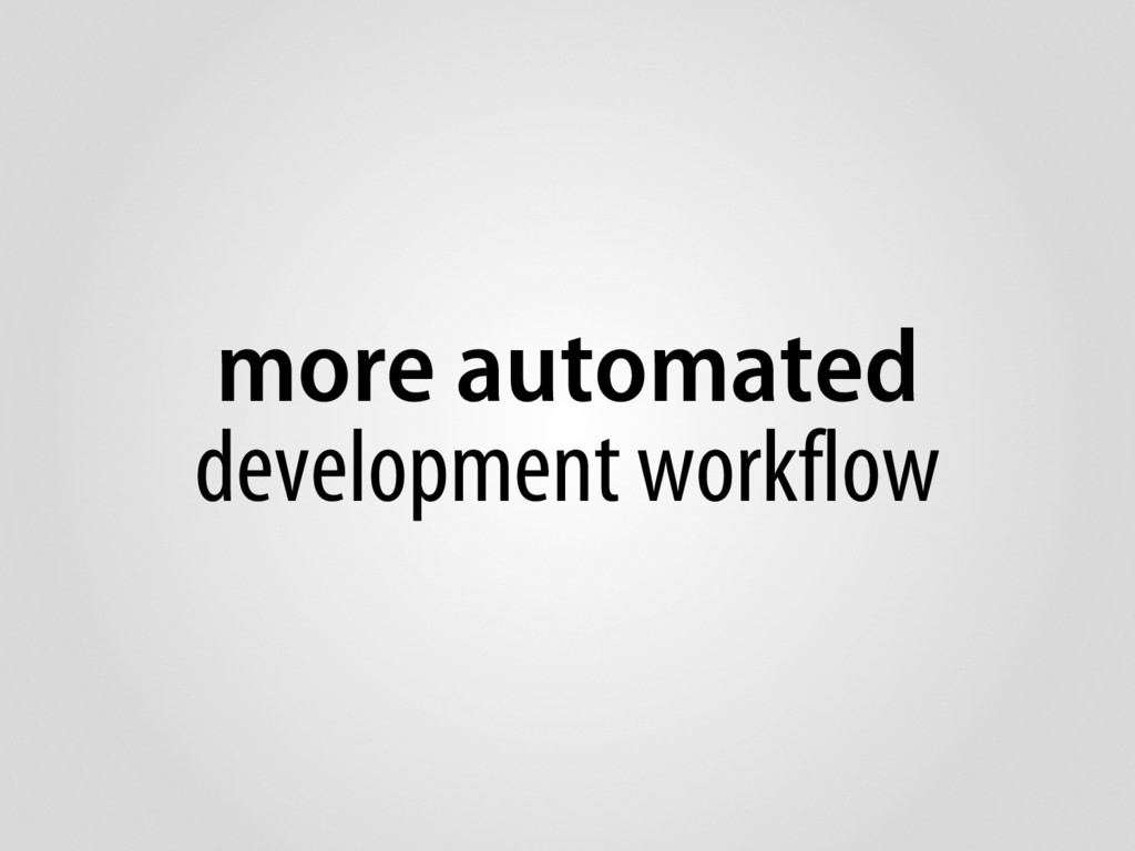 more automated development workflow