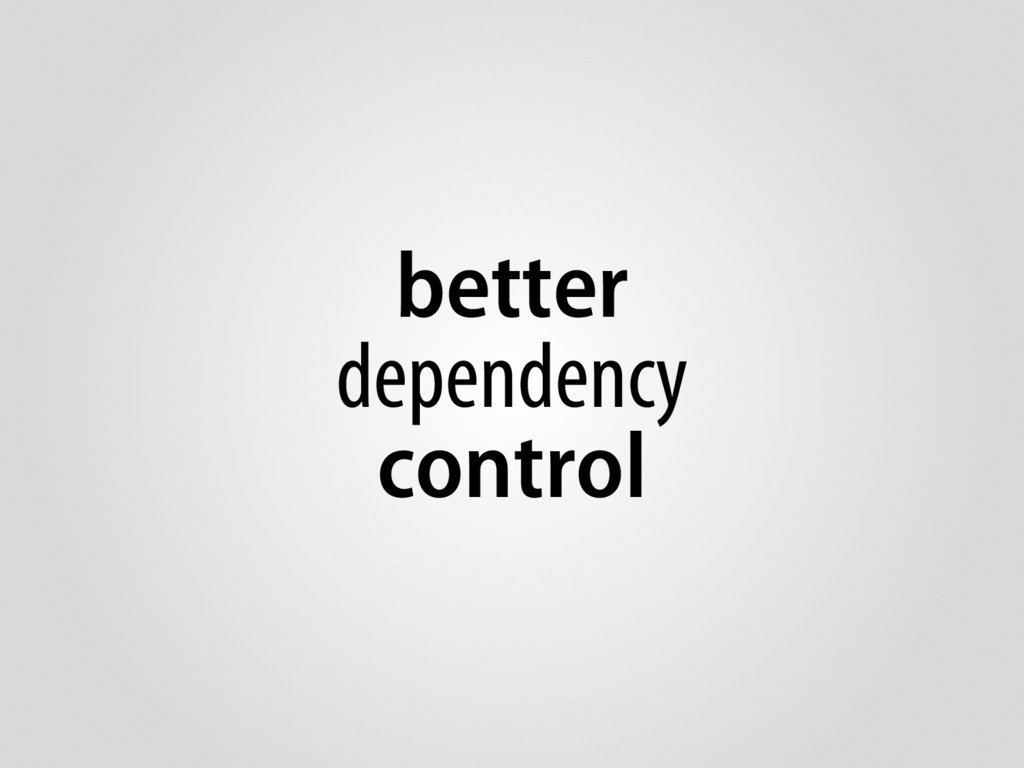 better dependency control