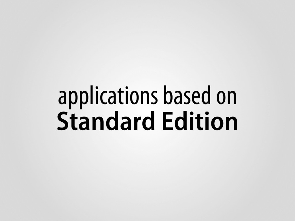 applications based on Standard Edition