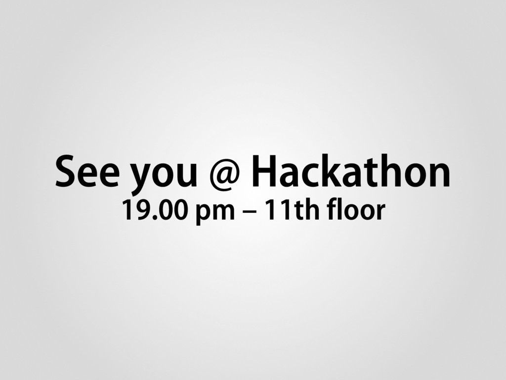 See you @ Hackathon 19.00 pm – 11th floor
