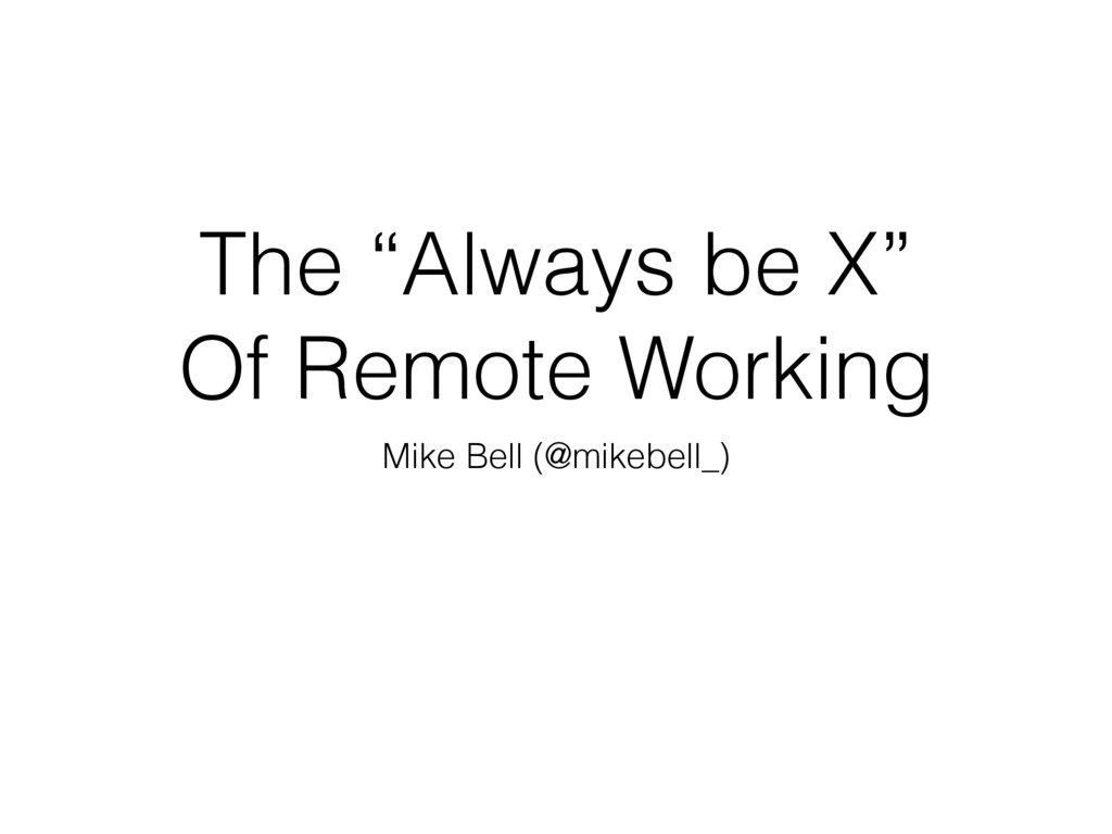 "The ""Always be X"" Of Remote Working Mike Bell (..."