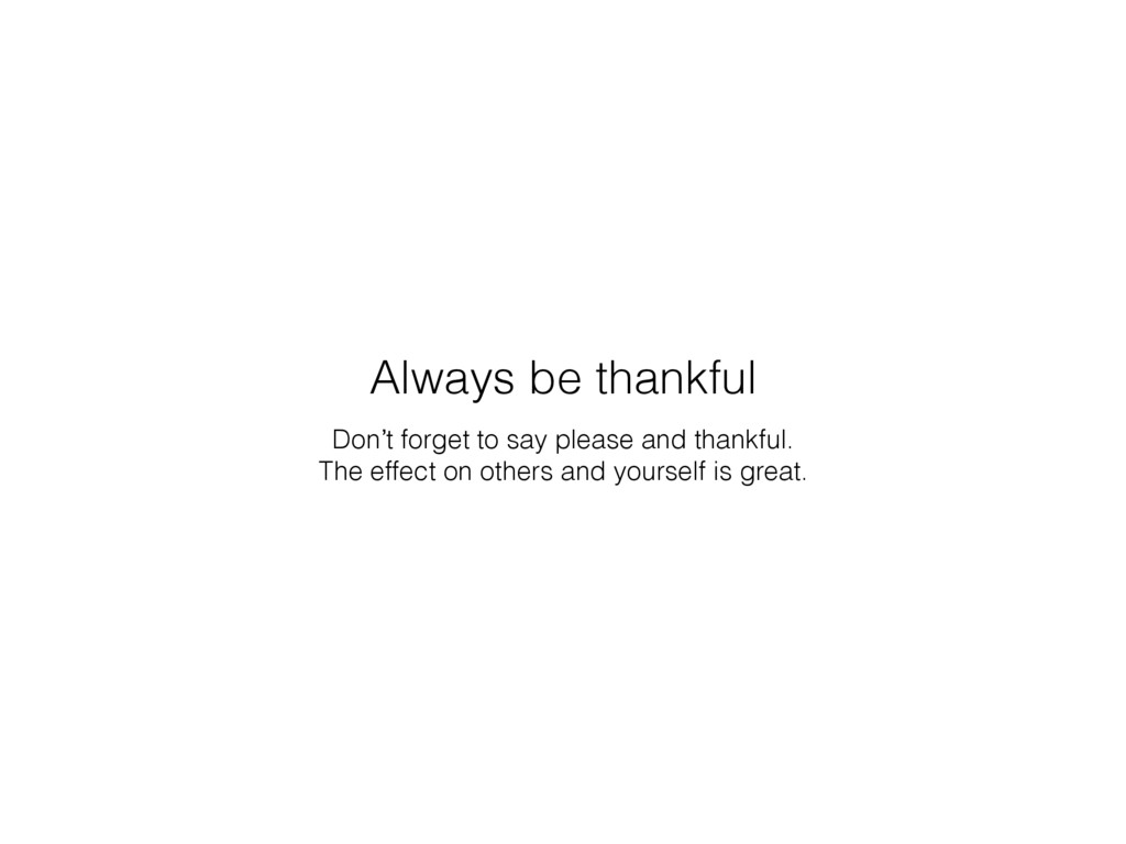 Don't forget to say please and thankful. The ef...