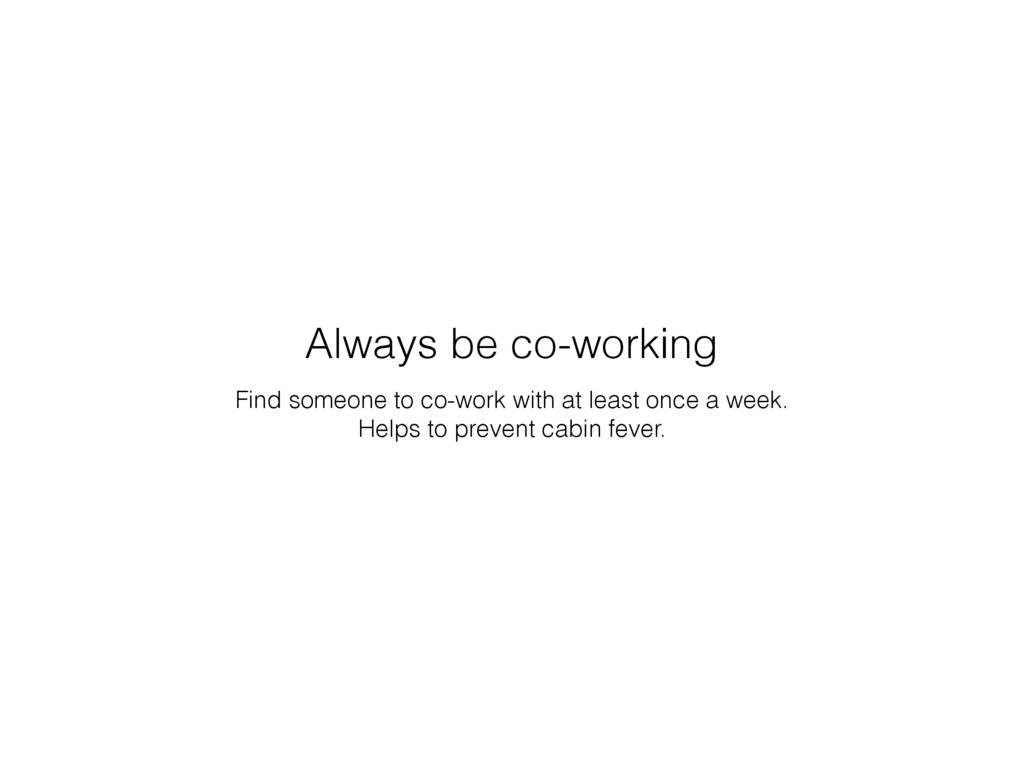 Find someone to co-work with at least once a we...