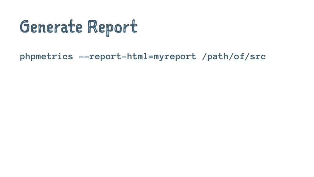 Generate Report phpmetrics --report-html=myrepo...