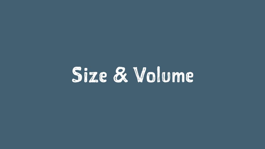 Size & Volume