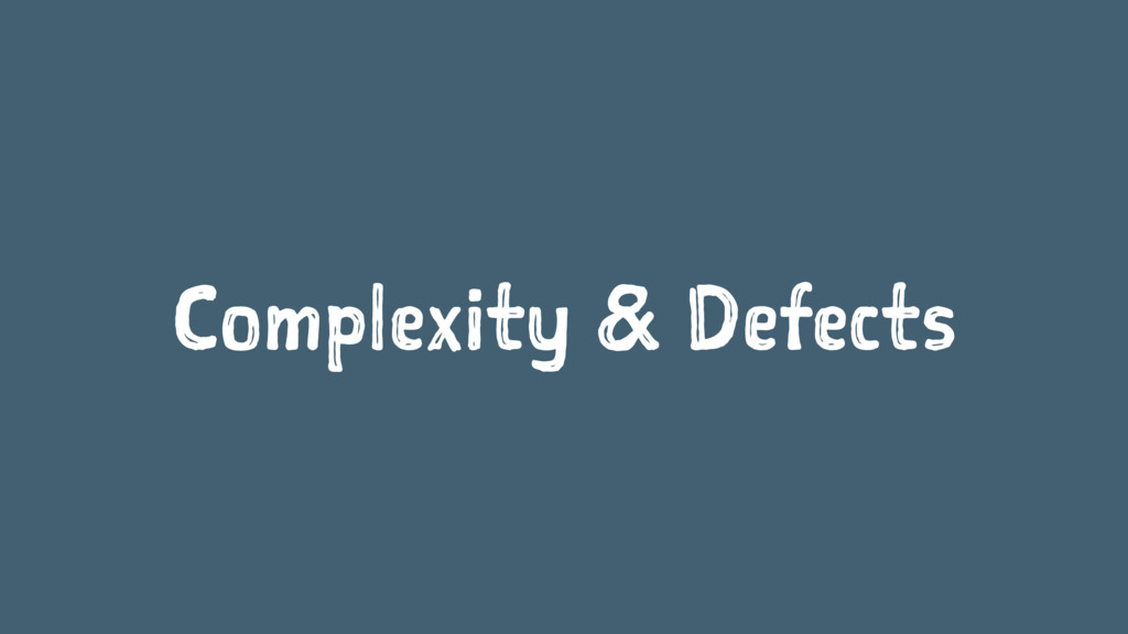 Complexity & Defects