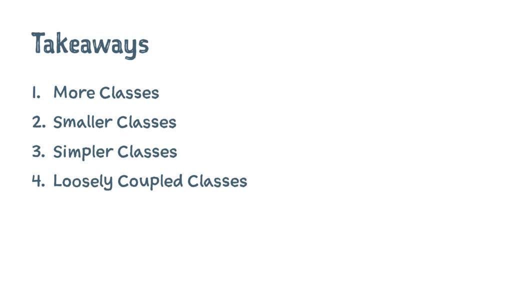 Takeaways 1. More Classes 2. Smaller Classes 3....