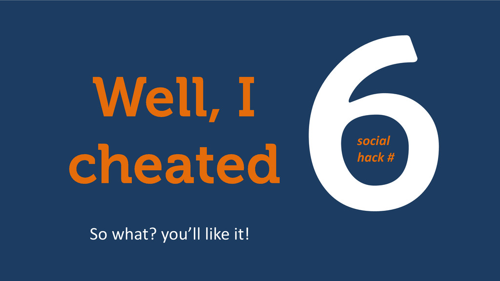social hack # So what? you'll like it!