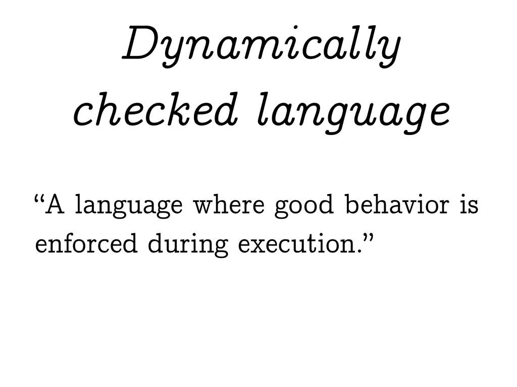 """""""A language where good behavior is enforced dur..."""