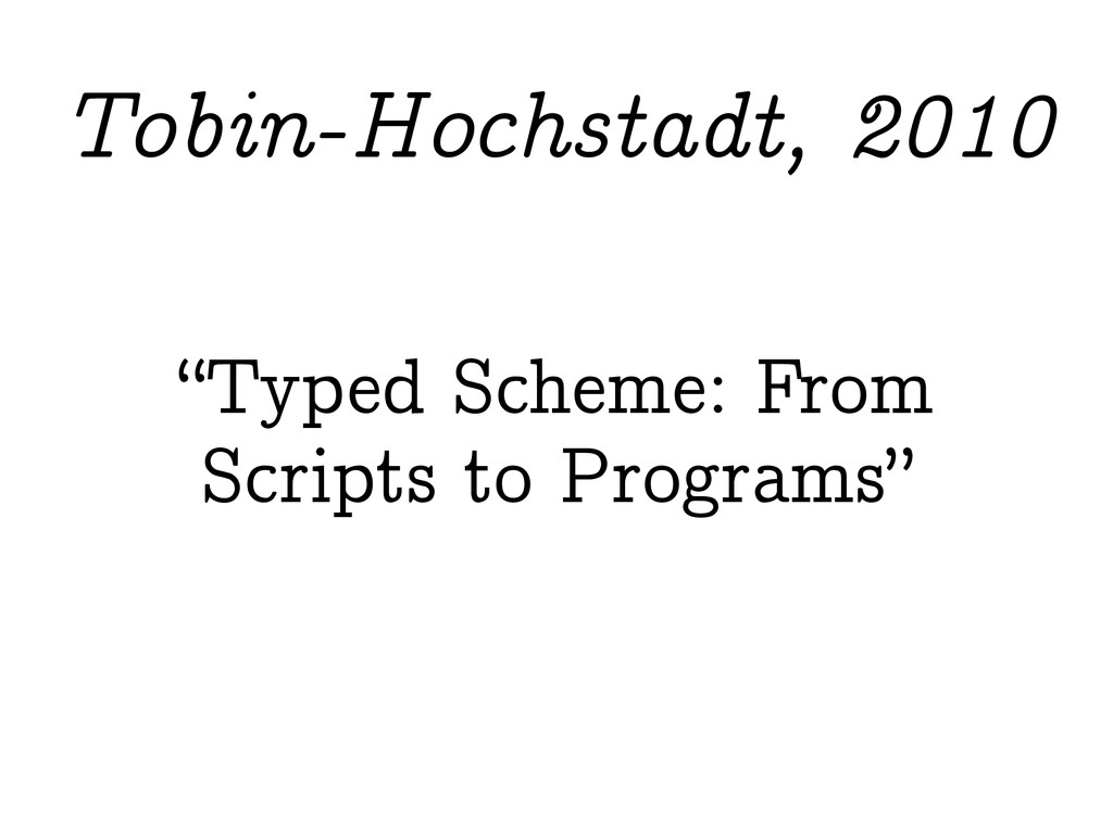 """Typed Scheme: From Scripts to Programs"" Tobin-..."