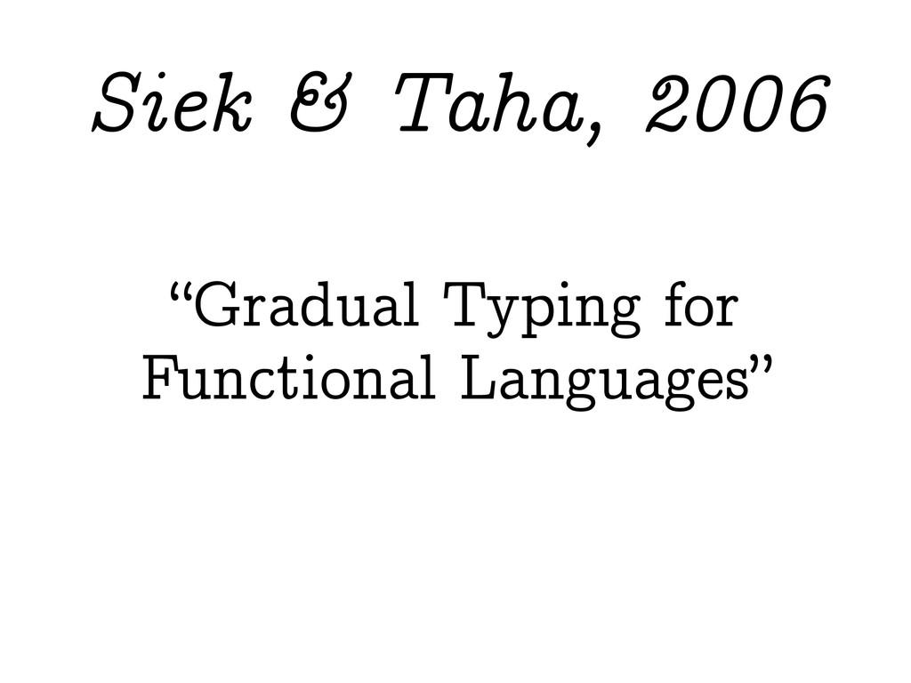 """Gradual Typing for Functional Languages"" Siek ..."