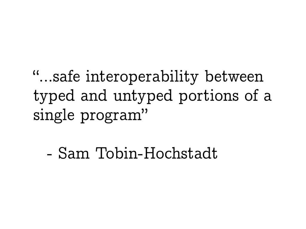 """…safe interoperability between typed and untyp..."
