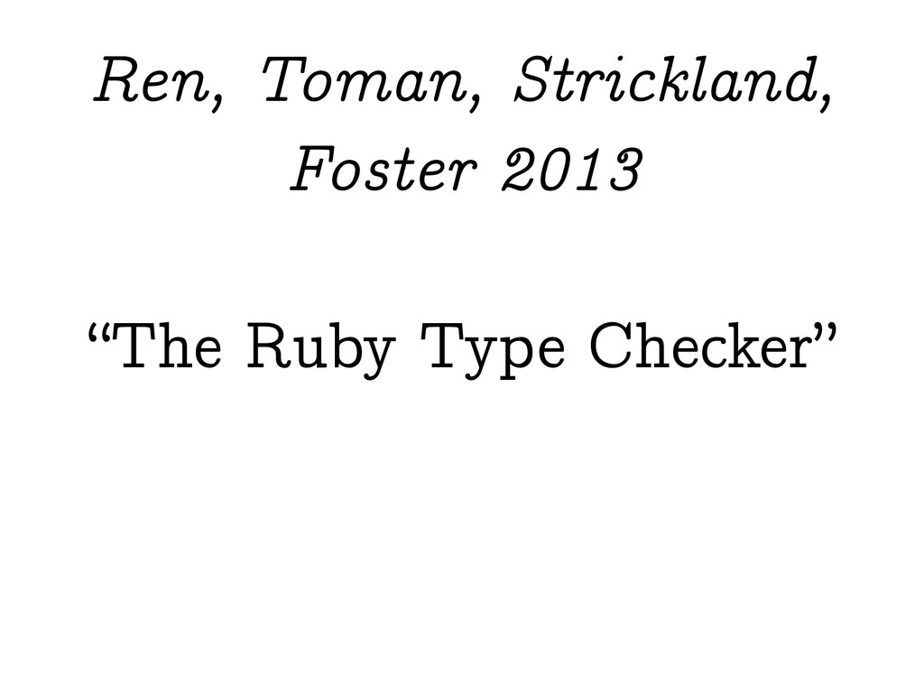 """The Ruby Type Checker"" Ren, Toman, Strickland,..."