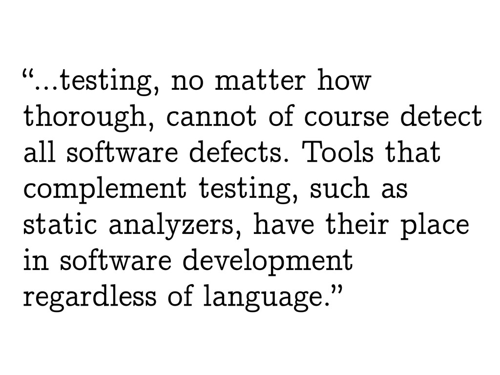 """…testing, no matter how thorough, cannot of co..."